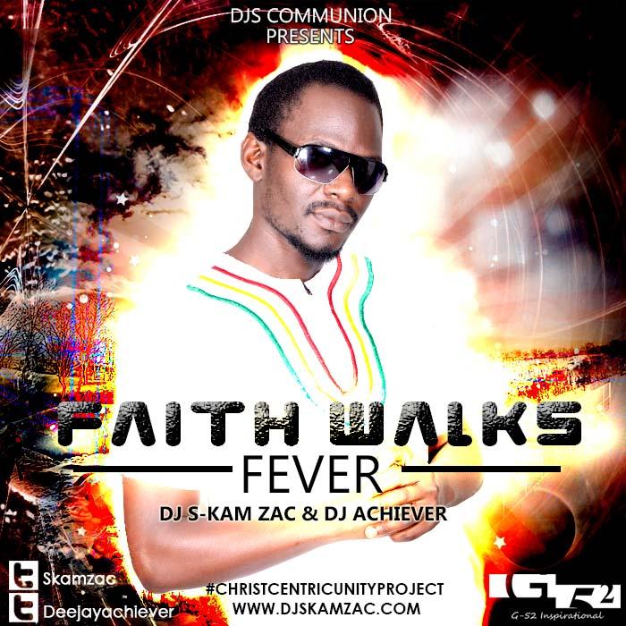 Faith Walks Fever - Dj S-kam Zac